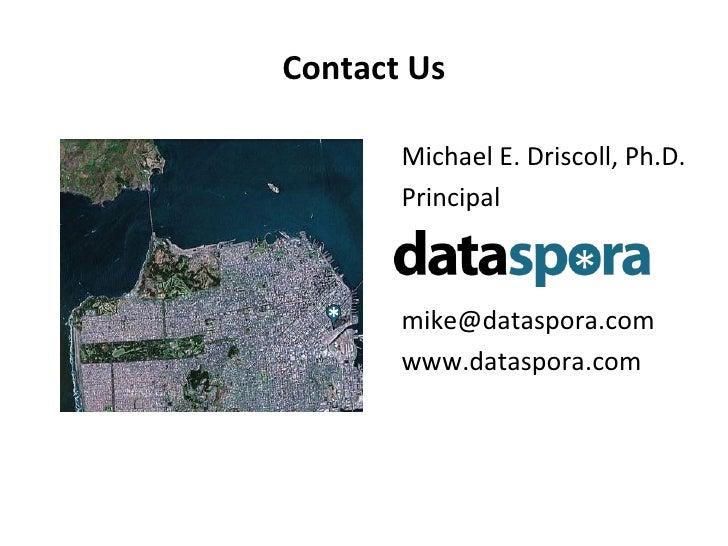 Contact Us Michael E. Driscoll, Ph.D. Principal [email_address] www.dataspora.com