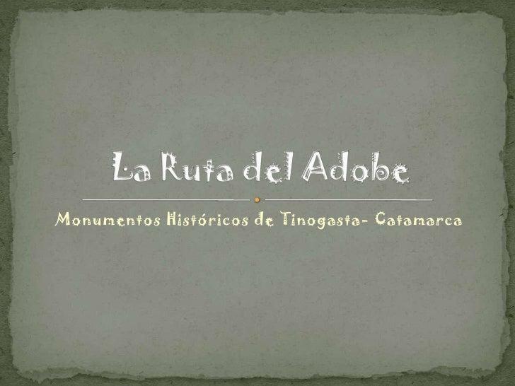 Monumentos Históricos de Tinogasta- Catamarca<br />La Ruta del Adobe<br />