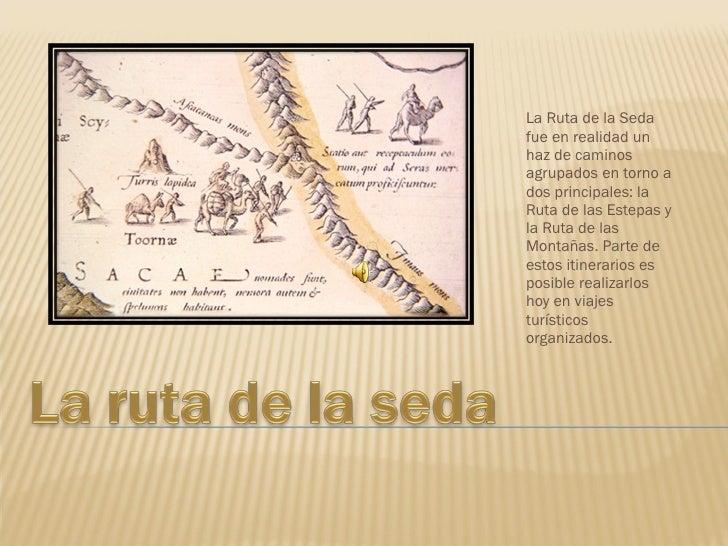 La Ruta de la Seda fue en realidad un haz de caminos agrupados en torno a dos principales: la Ruta de las Estepas y la Rut...