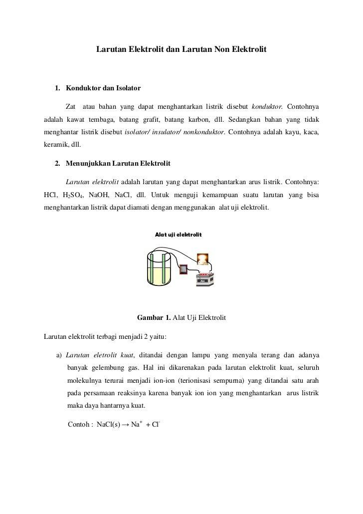Larutan Elektrolit dan Larutan Non Elektrolit   1. Konduktor dan Isolator       Zat      atau bahan yang dapat menghantark...