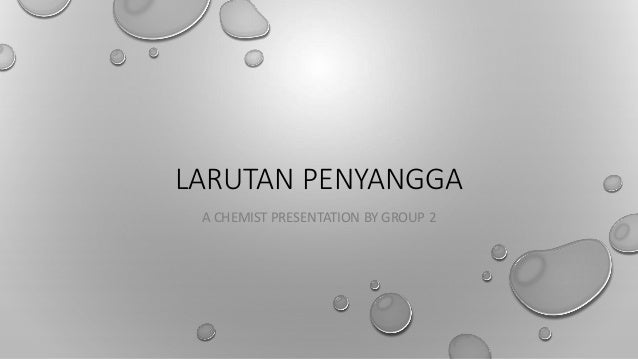 LARUTAN PENYANGGA A CHEMIST PRESENTATION BY GROUP 2