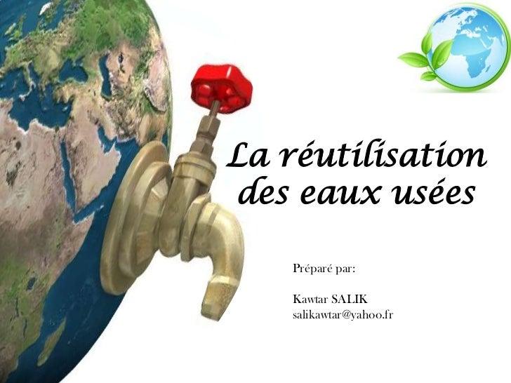 La réutilisationdes eaux usées    Préparé par:    Kawtar SALIK    salikawtar@yahoo.fr