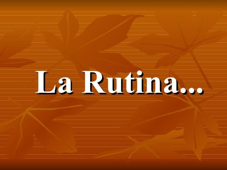 La Rutina...
