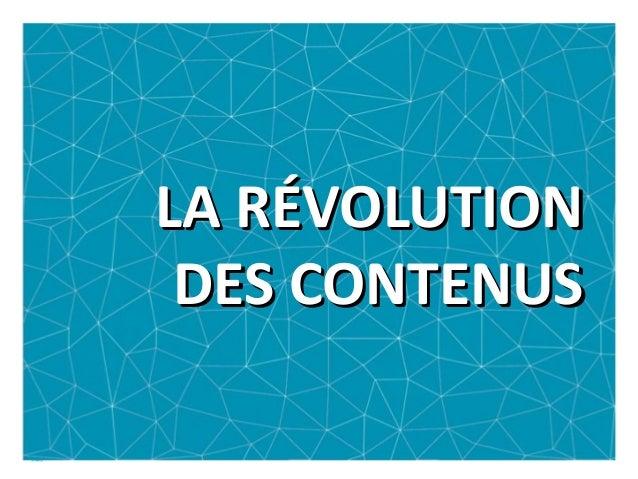 LA RÉVOLUTIONLA RÉVOLUTION DES CONTENUSDES CONTENUS