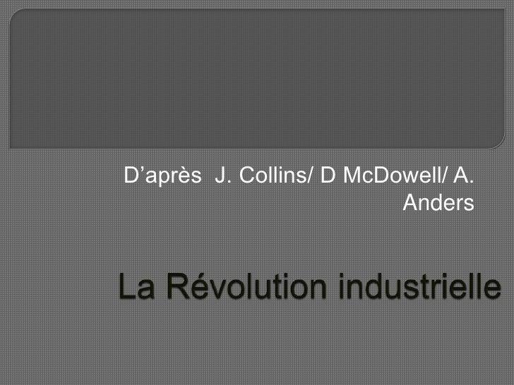 La Révolution industrielle<br />D'après  J. Collins/ D McDowell/ A. Anders<br />