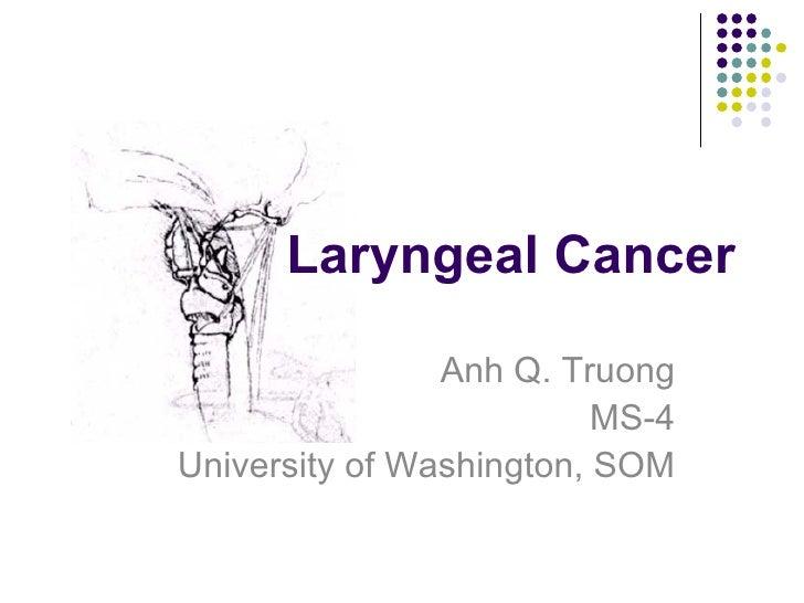 Laryngeal Cancer Anh Q. Truong MS-4 University of Washington, SOM