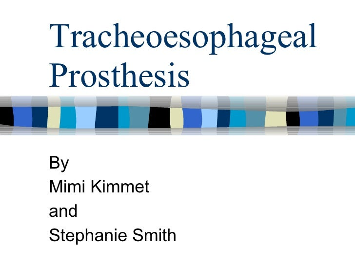 Tracheoesophageal Prosthesis By Mimi Kimmet and  Stephanie Smith