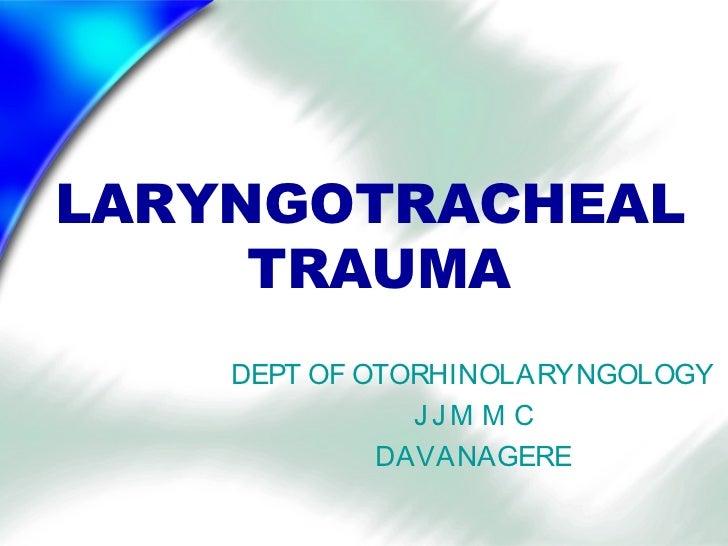 LARYNGOTRACHEAL     TRAUMA    DEPT OF OTORHINOLARYNGOLOGY               JJM M C             DAVANAGERE