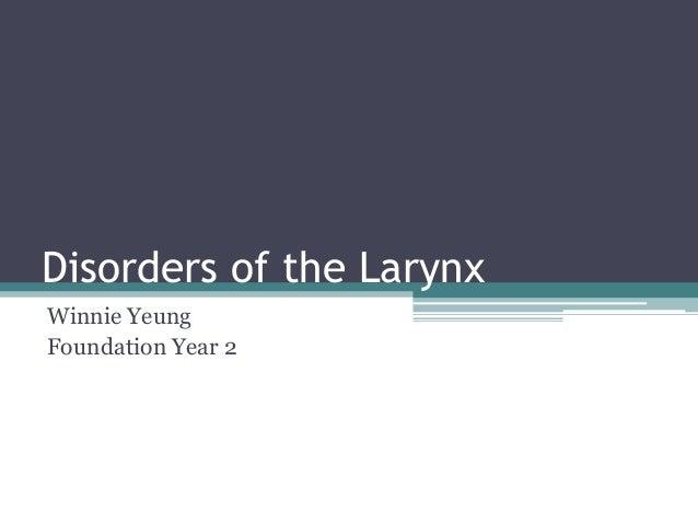 Disorders of the LarynxWinnie YeungFoundation Year 2
