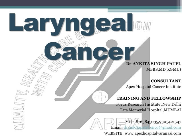 Laryngeal CancerDr ANKITA SINGH PATEL MBBS,MD(KGMU) CONSULTANT Apex Hospital Cancer Institute TRAINING AND FELLOWSHIP Fort...