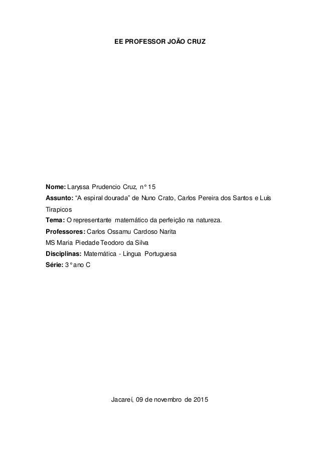 """EE PROFESSOR JOÃO CRUZ Nome: Laryssa Prudencio Cruz, n° 15 Assunto: """"A espiral dourada"""" de Nuno Crato, Carlos Pereira dos ..."""