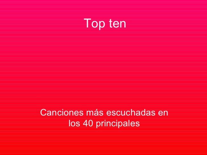 Top ten Canciones más escuchadas en los 40 principales