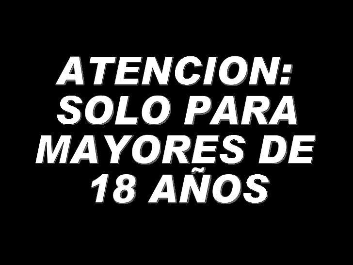 ATENCION: SOLO PARA  MAYORES DE 18 AÑOS