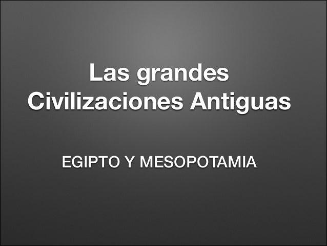 Las grandes Civilizaciones Antiguas EGIPTO Y MESOPOTAMIA
