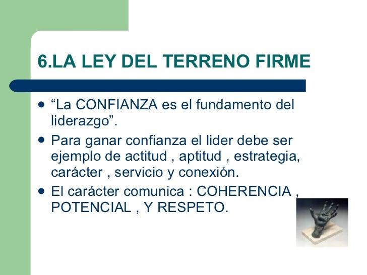 """6.LA LEY DEL TERRENO FIRME <ul><li>""""La CONFIANZA es el fundamento del liderazgo"""". </li></ul><ul><li>Para ganar confianza e..."""