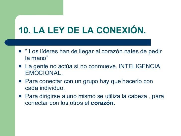 """10. LA LEY DE LA CONEXIÓN. <ul><li>""""  Los líderes han de llegar al corazón nates de pedir la mano"""" </li></ul><ul><li>La ge..."""