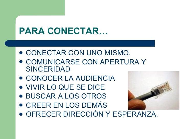 PARA CONECTAR… <ul><li>CONECTAR CON UNO MISMO. </li></ul><ul><li>COMUNICARSE CON APERTURA Y SINCERIDAD </li></ul><ul><li>C...
