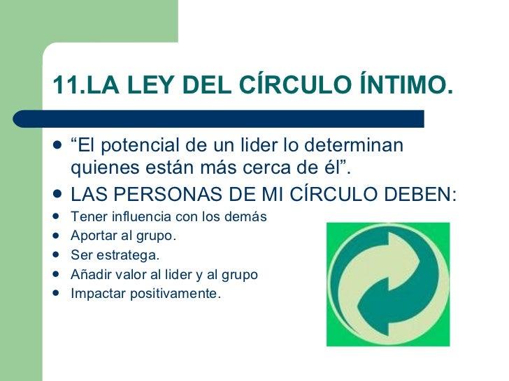 """11.LA LEY DEL CÍRCULO ÍNTIMO. <ul><li>""""El potencial de un lider lo determinan quienes están más cerca de él"""". </li></ul><u..."""