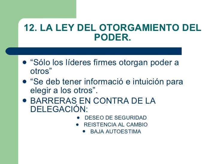 """12. LA LEY DEL OTORGAMIENTO DEL PODER. <ul><li>""""Sólo los líderes firmes otorgan poder a otros"""" </li></ul><ul><li>""""Se deb t..."""