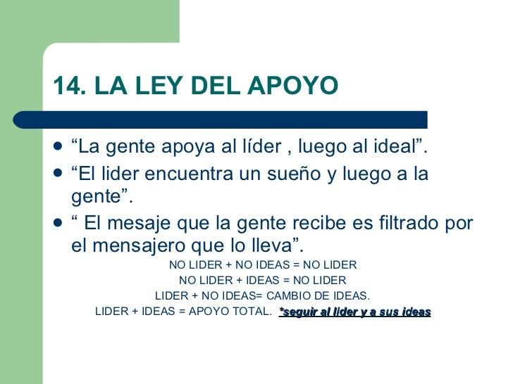 """14. LA LEY DEL APOYO <ul><li>""""La gente apoya al líder , luego al ideal"""". </li></ul><ul><li>""""El lider encuentra un sueño y ..."""