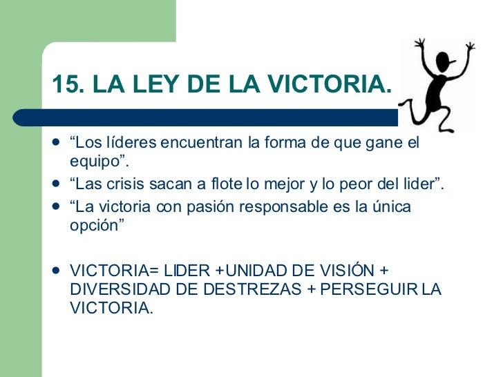 """15. LA LEY DE LA VICTORIA. <ul><li>"""" Los líderes encuentran la forma de que gane el equipo"""". </li></ul><ul><li>"""" Las crisi..."""