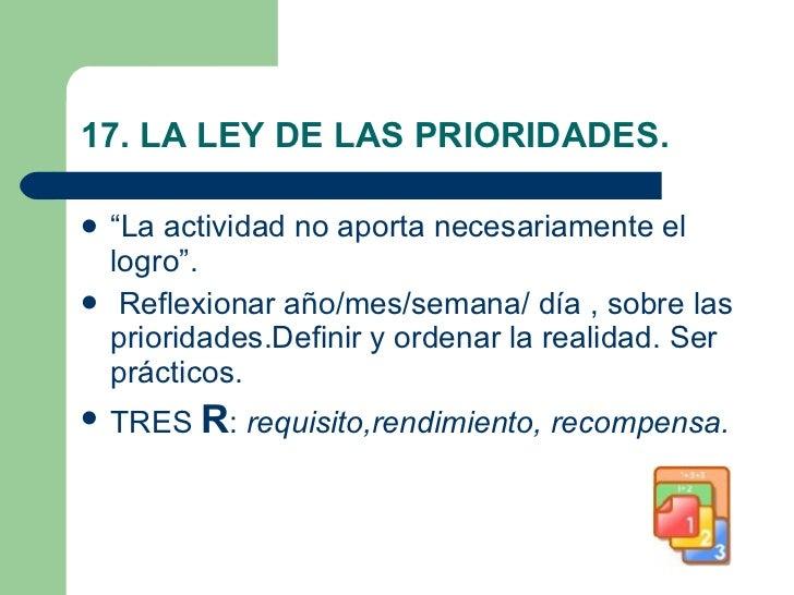 """17. LA LEY DE LAS PRIORIDADES. <ul><li>""""La actividad no aporta necesariamente el logro"""". </li></ul><ul><li>Reflexionar año..."""