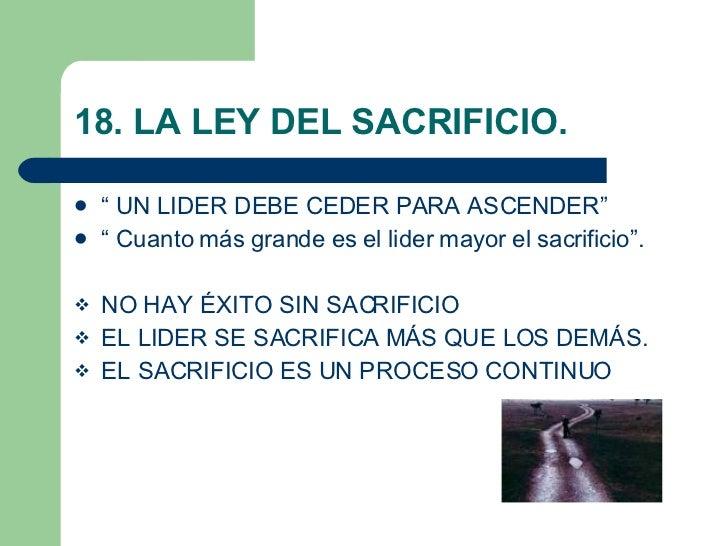 """18. LA LEY DEL SACRIFICIO. <ul><li>""""  UN LIDER DEBE CEDER PARA ASCENDER"""" </li></ul><ul><li>""""  Cuanto más grande es el lide..."""