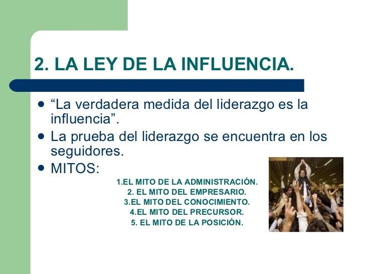 "2. LA LEY DE LA INFLUENCIA. <ul><li>""La verdadera medida del liderazgo es la influencia"". </li></ul><ul><li>La prueba del ..."