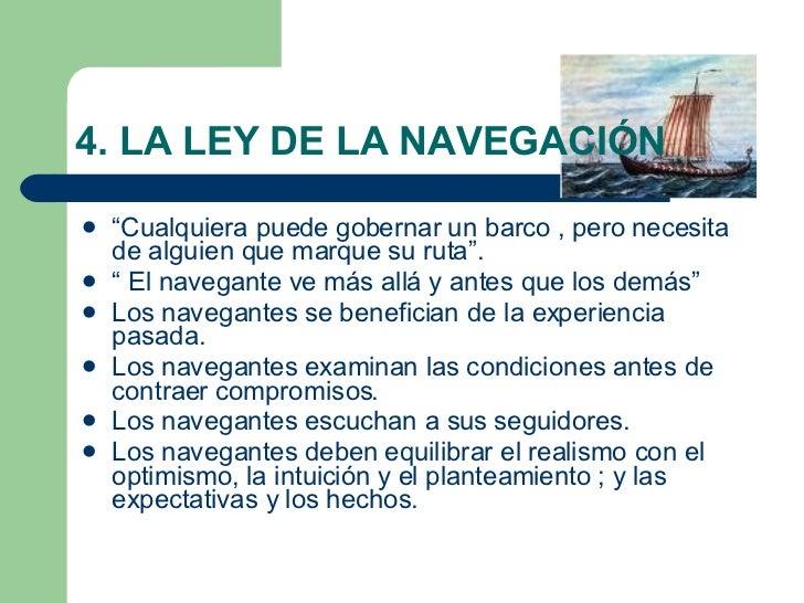 """4. LA LEY DE LA NAVEGACIÓN <ul><li>"""" Cualquiera puede gobernar un barco , pero necesita de alguien que marque su ruta"""". </..."""