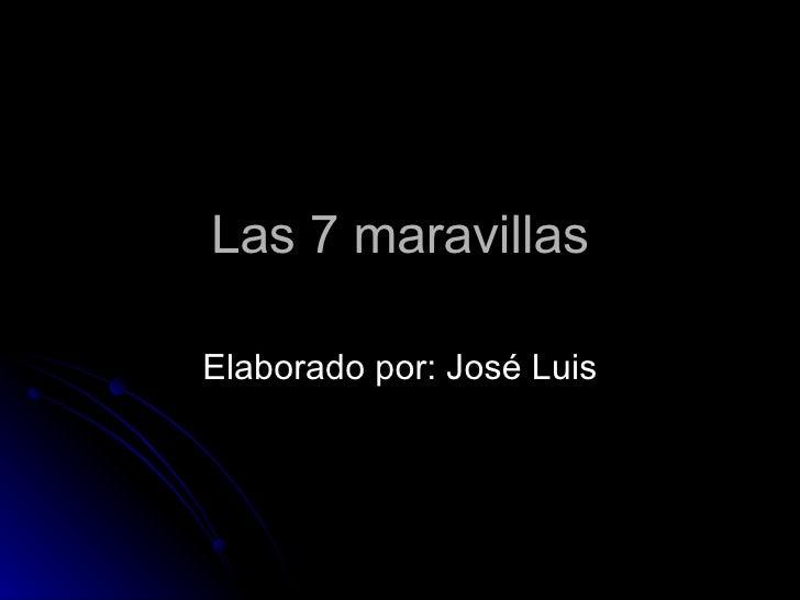 Las 7 maravillas Elaborado por: José Luis