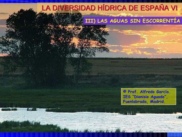 """LA DIVERSIDAD HÍDRICA DE ESPAÑA VI © Prof. Alfredo García. IES """"Dionisio Aguado"""", Fuenlabrada, Madrid. III) LAS AGUAS SIN ..."""