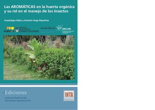 Las AROMÁTICAS en la huerta orgánica y su rol en el manejo de los insectos Guadalupe Abdo y Antonio Hugo Riquelme Edicione...