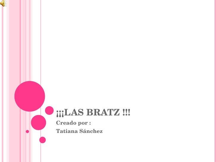 ¡¡¡LAS BRATZ !!! Creado por : Tatiana Sánchez