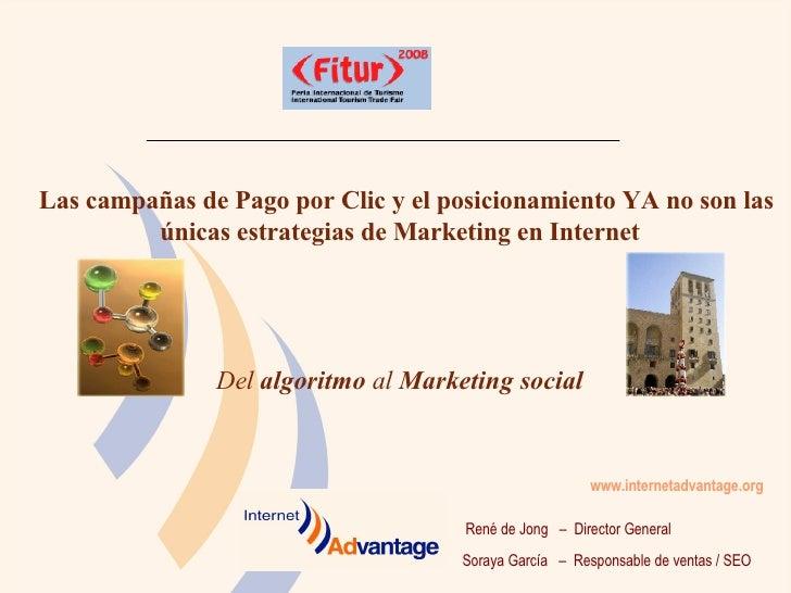 René de Jong  –  Director General  www.internetadvantage.org   Las campañas de Pago por Clic y el posicionamiento YA no so...