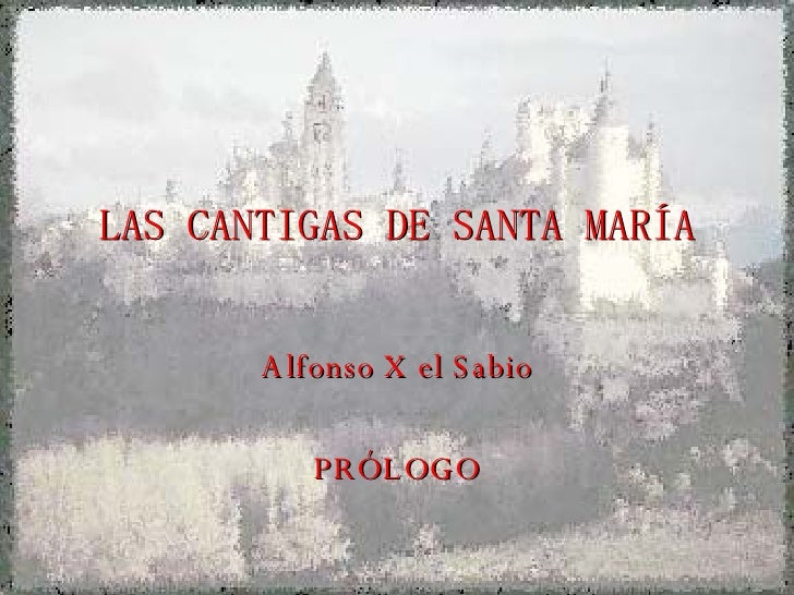 LAS CANTIGAS DE SANTA MARÍA Alfonso X el Sabio PRÓLOGO