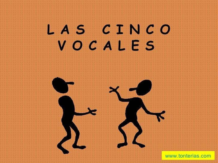 L A S C I N C O   V O C A L E S                   www.tonterias.com