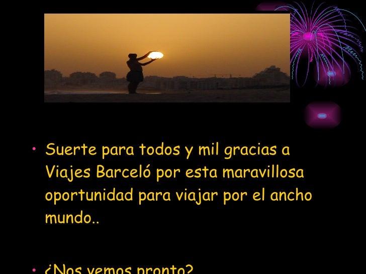 <ul><li>Suerte para todos y mil gracias a Viajes Barceló por esta maravillosa oportunidad para viajar por el ancho mundo.....