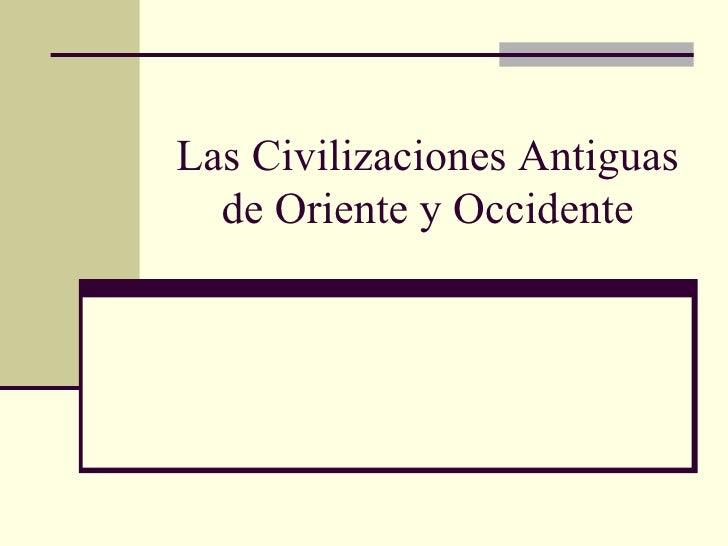 Las Civilizaciones Antiguas de Oriente y Occidente