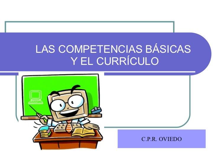 LAS COMPETENCIAS BÁSICAS  Y EL CURRÍCULO C.P.R. OVIEDO