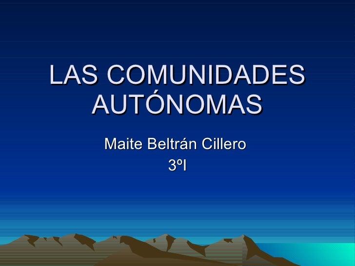 LAS COMUNIDADES AUTÓNOMAS Maite Beltrán Cillero  3ºI