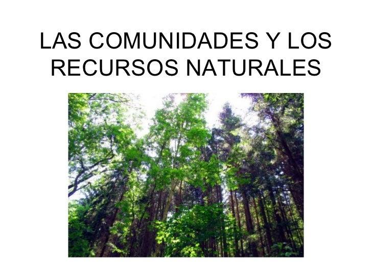 LAS COMUNIDADES Y LOS  RECURSOS NATURALES