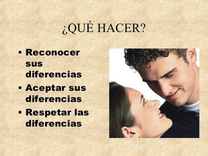 ¿QUÉ HACER? <ul><li>Reconocer sus diferencias </li></ul><ul><li>Aceptar sus diferencias </li></ul><ul><li>Respetar las dif...