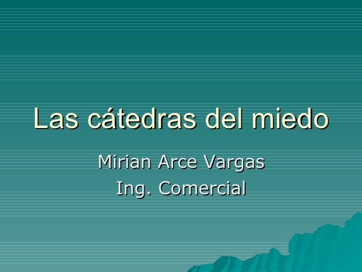Las cátedras del miedo Mirian Arce Vargas Ing. Comercial