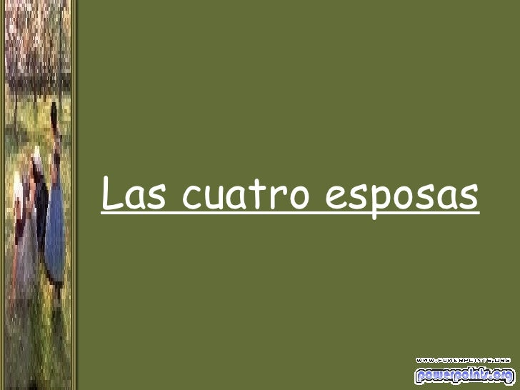 Las Cuatro Esposas (The four wives)  Slide 2