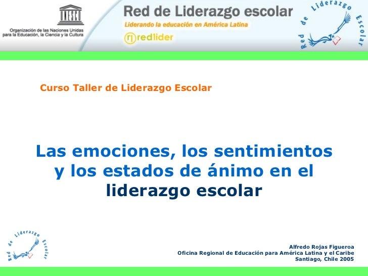 Las emociones, los sentimientos y los estados de ánimo en el  liderazgo escolar Curso Taller de Liderazgo Escolar Alfredo ...