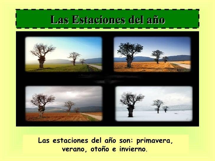 Las Estaciones del año Las estaciones del año son: primavera, verano, otoño e invierno .