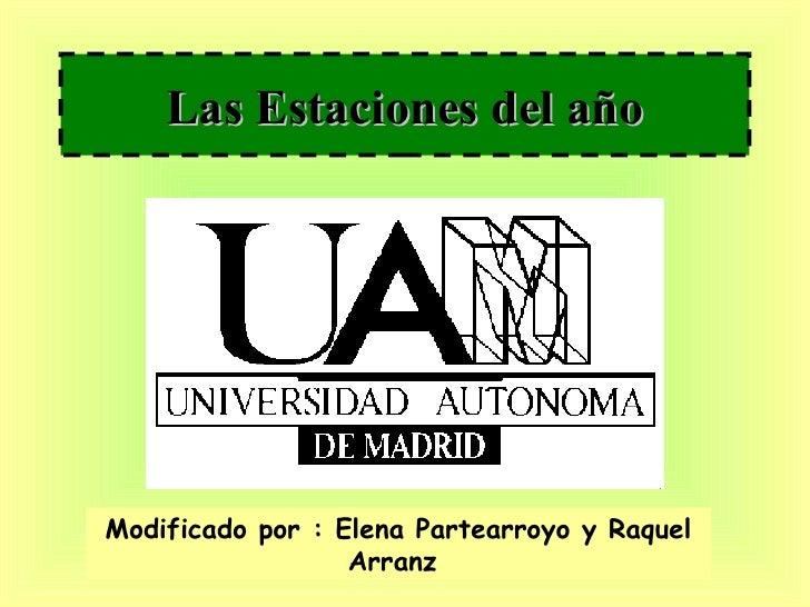 Las Estaciones del año Modificado por : Elena Partearroyo y Raquel Arranz