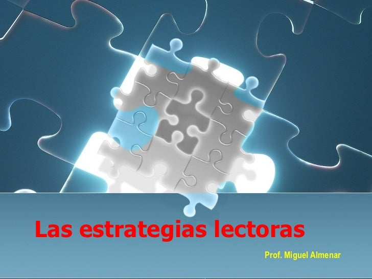Las estrategias lectoras Prof. Miguel Almenar