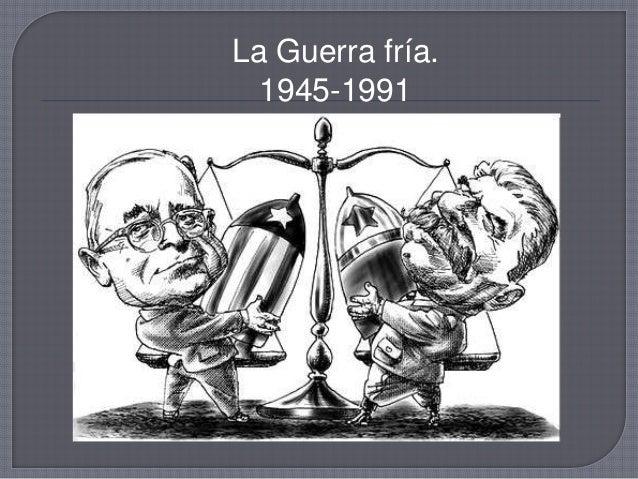 La Guerra fría. 1945-1991