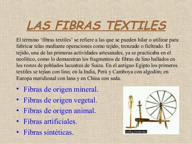LAS FIBRAS TEXTILESEl término 'fibras textiles' se refiere a las que se pueden hilar o utilizar parafabricar telas mediant...